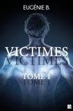 Eugénie B. - Victimes - Tome 1.