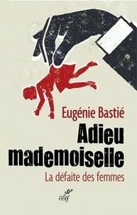 Eugénie Bastié et Eugénie Bastié - Adieu mademoiselle - La défaite des femmes.