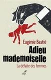 Eugénie Bastié - Adieu mademoiselle - La défaite des femmes.