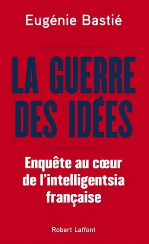 La guerre des idées. Enquête au coeur de l'intelligentsia française