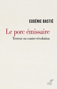 Eugénie Bastié et Eugénie Bastié - Le porc émissaire - Terreur ou contre-révolution.
