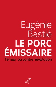 Eugénie Bastié - Le porc émissaire - Terreur ou contre-révolution.