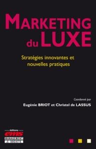 Eugénie Briot et Christel de Lassus - Marketing du luxe - Stratégies innovantes et nouvelles pratiques.