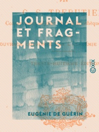 Eugénie de Guérin et Guillaume-Stanislas Trébutien - Journal et fragments.