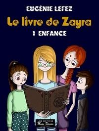Eugénie Lefez - Le livre de Zayra - Tome 1, Enfance.