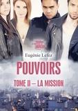 Eugénie Lefez - Pouvoirs Tome 2 : La mission.