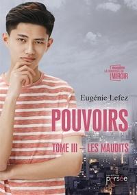 Eugénie Lefez - Pouvoirs Tome 3 : Les Maudits.