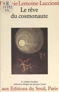 Eugénie Lemoine-Luccioni et Jean-Luc Giribone - Le rêve du cosmonaute.