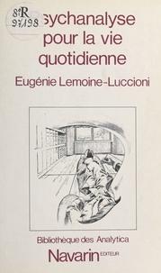 Eugénie Lemoine-Luccioni - Psychanalyse pour la vie quotidienne.