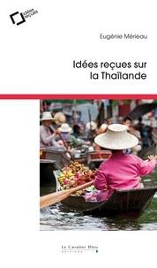 Eugénie Mérieau - Idées reçues sur la Thaïlande.