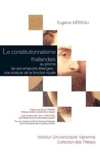 Eugénie Mérieau - Le constitutionnalisme thaïlandais au prisme de ses emprunts étrangers : une analyse de la fonction royale - Contribution à l'étude de souveraineté.