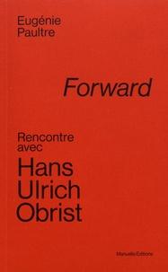 Eugénie Paultre et Hans Ulrich Obrist - Forward - Rencontre avec Hans Ulrich Obrist.