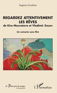 Eugénie Zvonkine - Regardez attentivement les rêves de Kira Mouratova et Vladimir Zouev - Un scénario sans film.