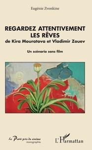 Regardez attentivement les rêves de Kira Mouratova et Vladimir Zouev - Un scénario sans film.pdf