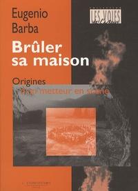 Eugenio Barba - Brûler sa maison - Origines d'un metteur en scène.