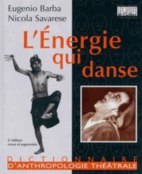 Eugenio Barba et Nicola Savarese - L'Energie qui danse - Un dictionnaire d'anthropologie théâtrale.