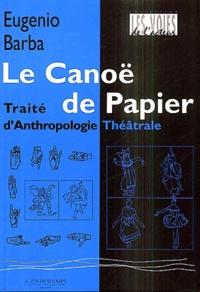 Eugenio Barba - Le Canoë de papier - Traité d'Anthropologie Théâtrale.