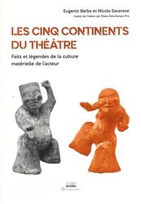 Eugenio Barba et Nicola Savarese - Les cinq continents du théâtre - Faits et légendes de la culture matérielle de l'acteur.