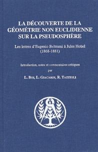 Eugenio Beltrami et Jules Hoüel - La découverte de la géométrie non euclidienne sur la pseudosphère - Les lettres d'Eugenio Beltrami à Jules Hoüel (1868-1881).