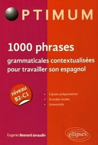 Eugenio Besnard-Javaudin - 1000 phrases grammaticales contextualisées pour travailler son espagnol - Niveau B2-C1.