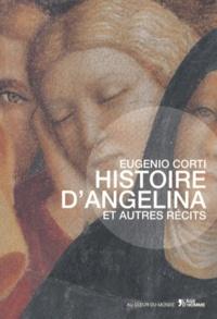 Eugenio Corti - Histoire d'Angelina et autres récits.