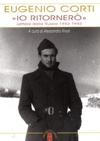 """Eugenio Corti - """"Io ritornero"""" - Lettere dalla Russia 1942-1943."""
