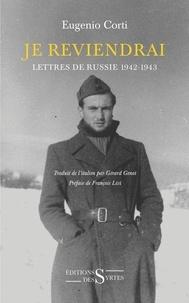 Eugenio Corti - Je reviendrai - Lettres de Russie 1942-1943.