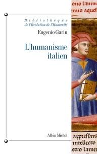 Eugenio Garin - L'humanisme italien - Philosophie et vie civile à la Renaissance.