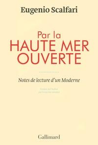 Eugenio Scalfari - Par la haute mer ouverte - Notes de lecture d'un Moderne.