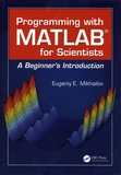 Eugeniy-E Mikhailov - Programming with MATLAB for Scientists - A Beginner's Introduction.