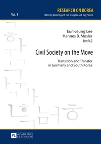 Eun-jeung Lee et Hannes b. Mosler - Civil Society on the Move - Transition and Transfer in Germany and South Korea.