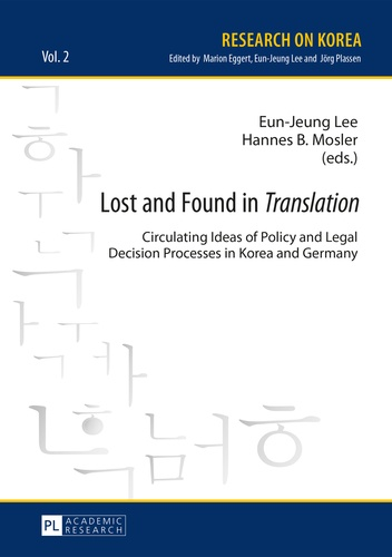 Eun-jeung Lee et Hannes b. Mosler - Lost and Found in «Translation» - Circulating Ideas of Policy and Legal Decisions Processes in Korea and Germany.
