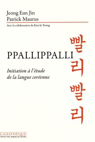 Eun-Jin Jeong et Patrick Maurus - Ppallippalli - Initiation à l'étude de la langue coréenne.