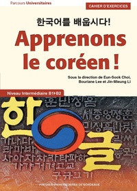 Eun-Sook Choi et Bouriane Lee - Apprenons le coréen ! - Cahier d'exercices - Niveau intermédiaire B1-B2.