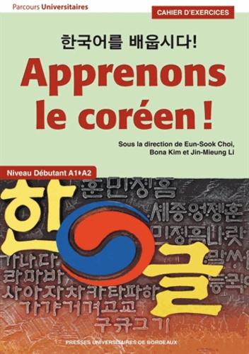 Eun-Sook Choi et Bona Kim - Apprenons le coréen ! Cahier d'exercices - Niveau débutant A1-A2.