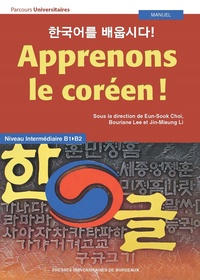 Eun-Sook Choi et Bouriane Lee - Apprenons le coréen ! - Niveau intermédiaire B1-B2.