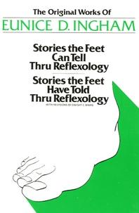 Eunice D Ingham - Stories the Feet Can Tell thru Reflexology - Stories the Feet Have Told Thru Reflexology.