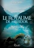 Eunice D.M. - Le royaume de Messidor Tome 3 : Le frère du roi.