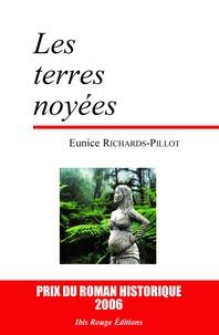 Eunice Richards-Pillot - Les terres noyées - Nouvelle édition.