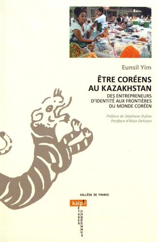 Eunsil Yim - Etre Coréens au Kazakhstan - Des entrepreneurs d'identité aux frontières du monde coréen.