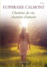 Euphrasie Calmont - Chemins de vie, chemins d'amour.