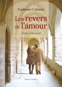 Euphrasie Calmont - Les revers de l'amour.