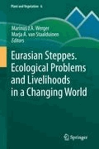 Marinus J. A. Werger - Eurasian Steppes. Ecological Problems and Livelihoods in a Changing World - Ecological Problems and Livelihoods in a Changing World.