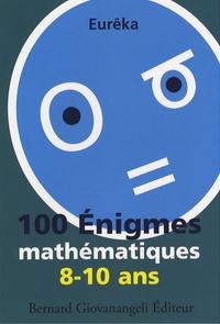 Eurêka - 100 Enigmes mathématiques 8-10 ans.