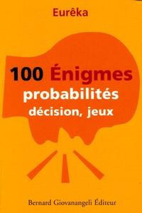 Eurêka - 100 Enigmes - Probabilités, décision, jeux.