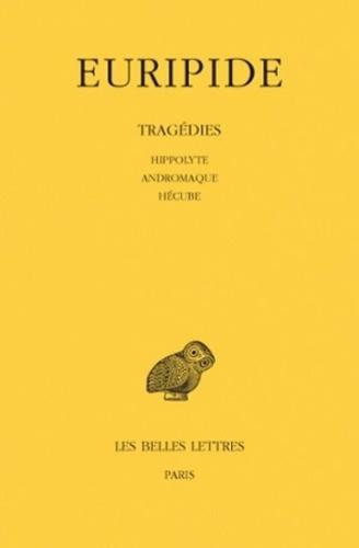 Euridipe - Tragédies - Tome 2, Hippolyte, Andromaque, Hécube.