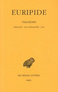 Euripide - Tragédies - Tome 3, Héraclès, Les suppliantes, Ion.