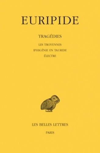 Euripide - Tragédies - Tome 4, Les Troyennes, Iphigénie en Tauride, Electre.