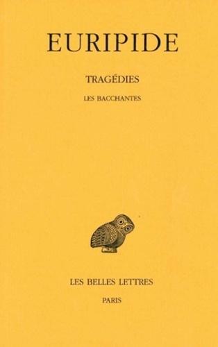 Euripide - Tragédies - Tome 6, 2e partie, Les Bacchantes.