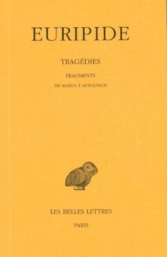 Euripide - Tragédies - Tome 8, 1e partie, Fragments, de Aigeus à Autolykos.